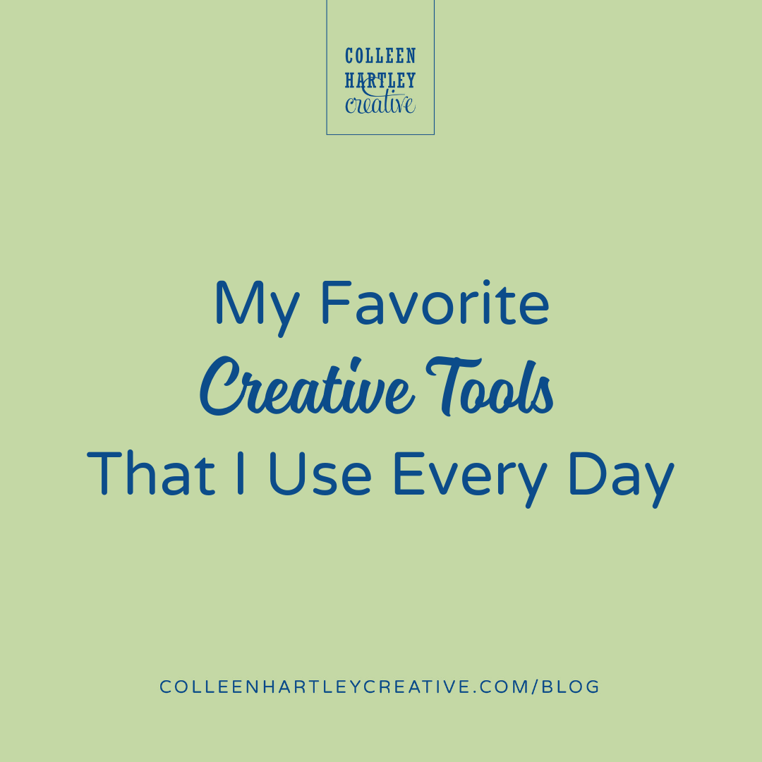 My Favorite Creative Tools | ColleenHartleyCreative.com