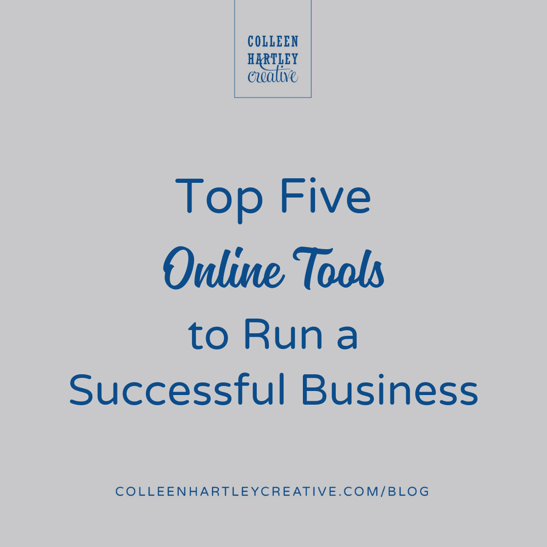 Top Five Online Tools to Run a Successful Business | ColleenHartleyCreative.com