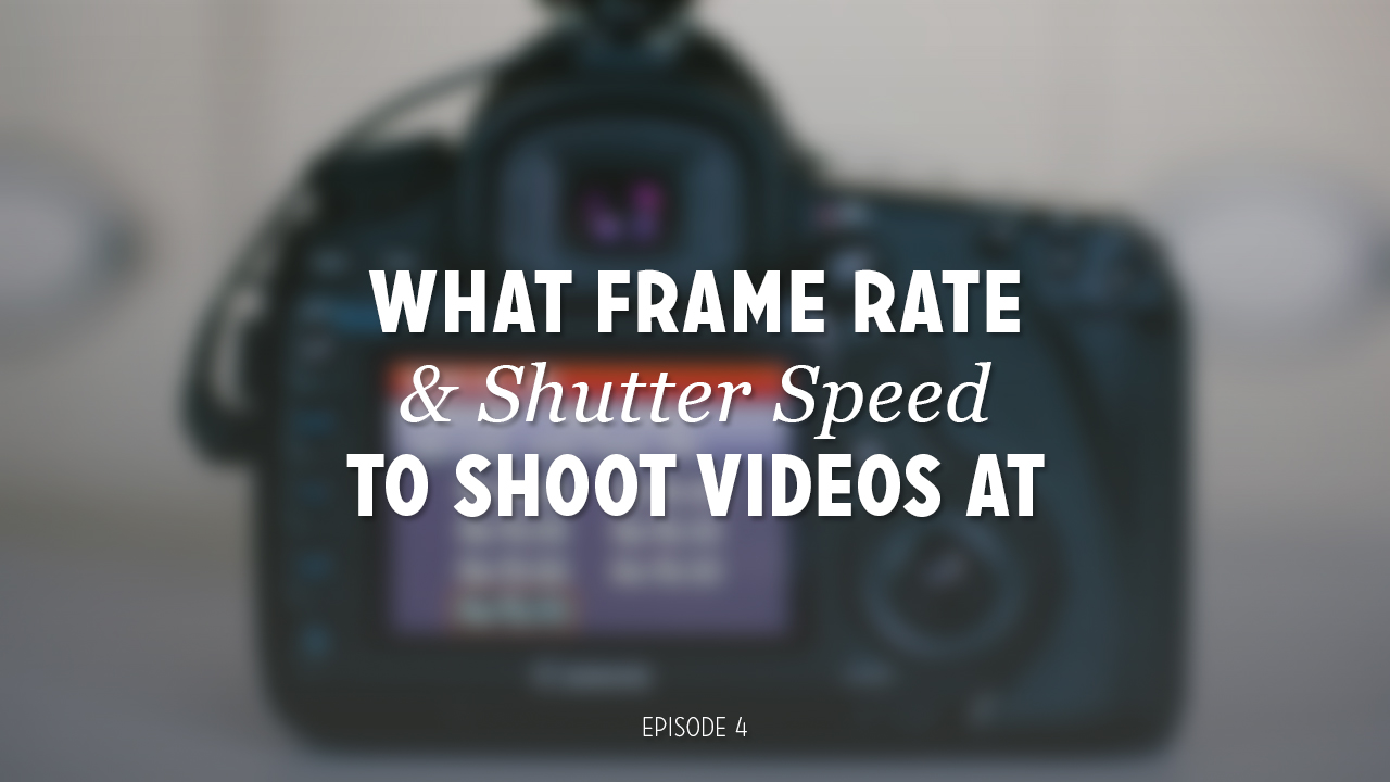 DVG-004-What-Frame-Rate-&-Shutter-Speed-to-Shoot-Videos-At.jpg