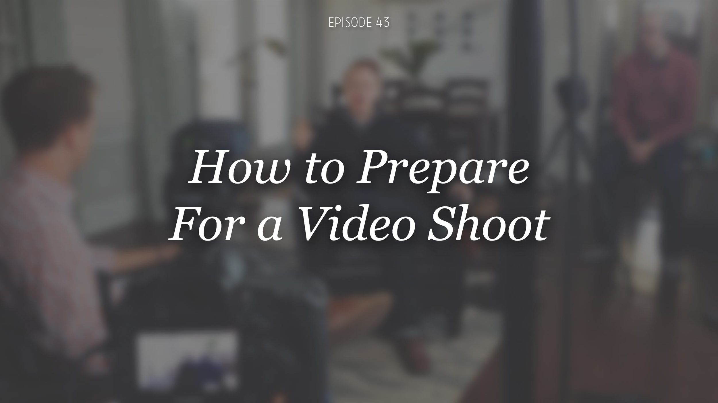 DVG-043-How-We-Prepare-for-a-Video-Shoot.jpg