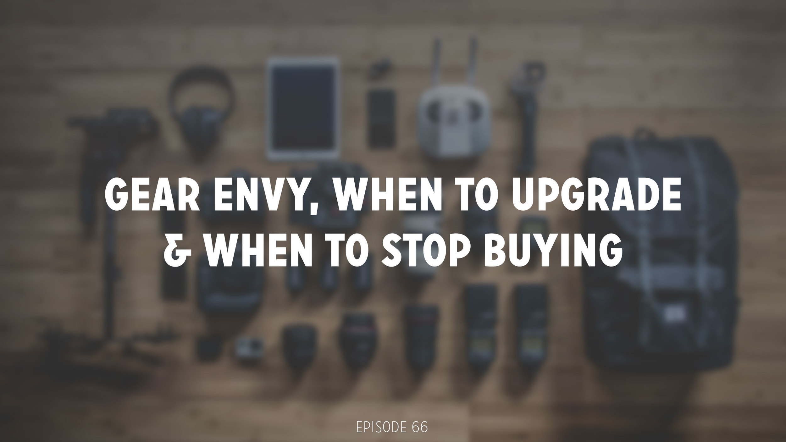 DVG-066-Gear-Envy,-When-to-Upgrade,-and-How-to-Stop-Buying-It.jpg