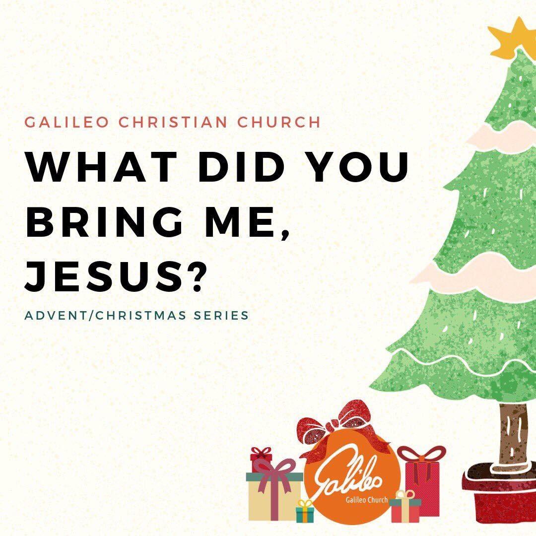 Galileo Church: Advent/ Christmas - December 2 through December 30, 2018