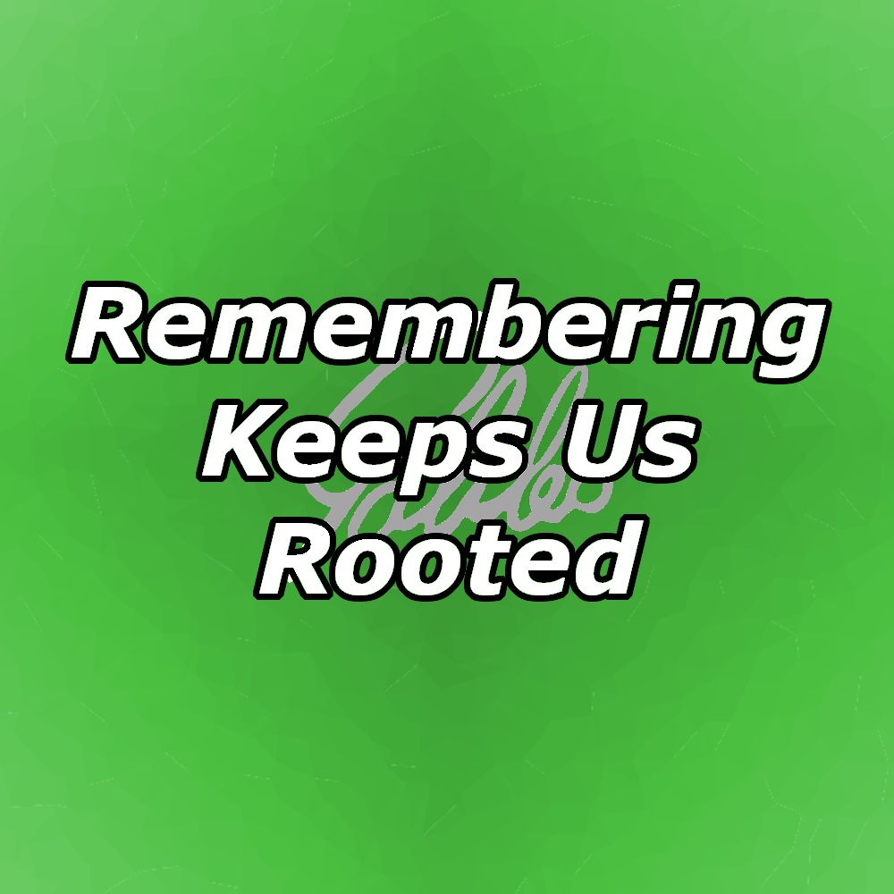 Remembering Keeps Us Rooted.png