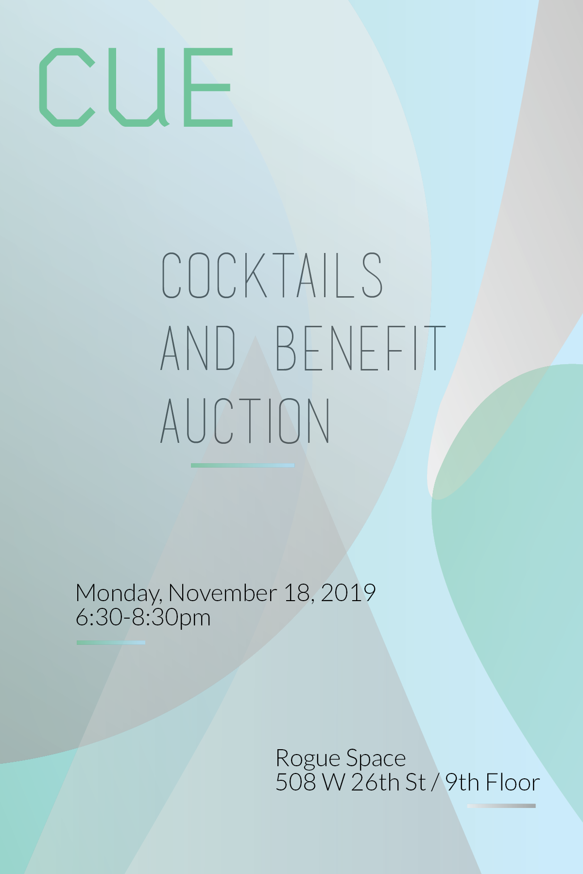 Text that reads CUE 2019 Cocktails and Benefit Auction, Monday, November 18, 2019, 6:30-8:30pm, Rogue Space, 508 West 26th Street / 9th floor, on top of a turquoise, green, and silver background.