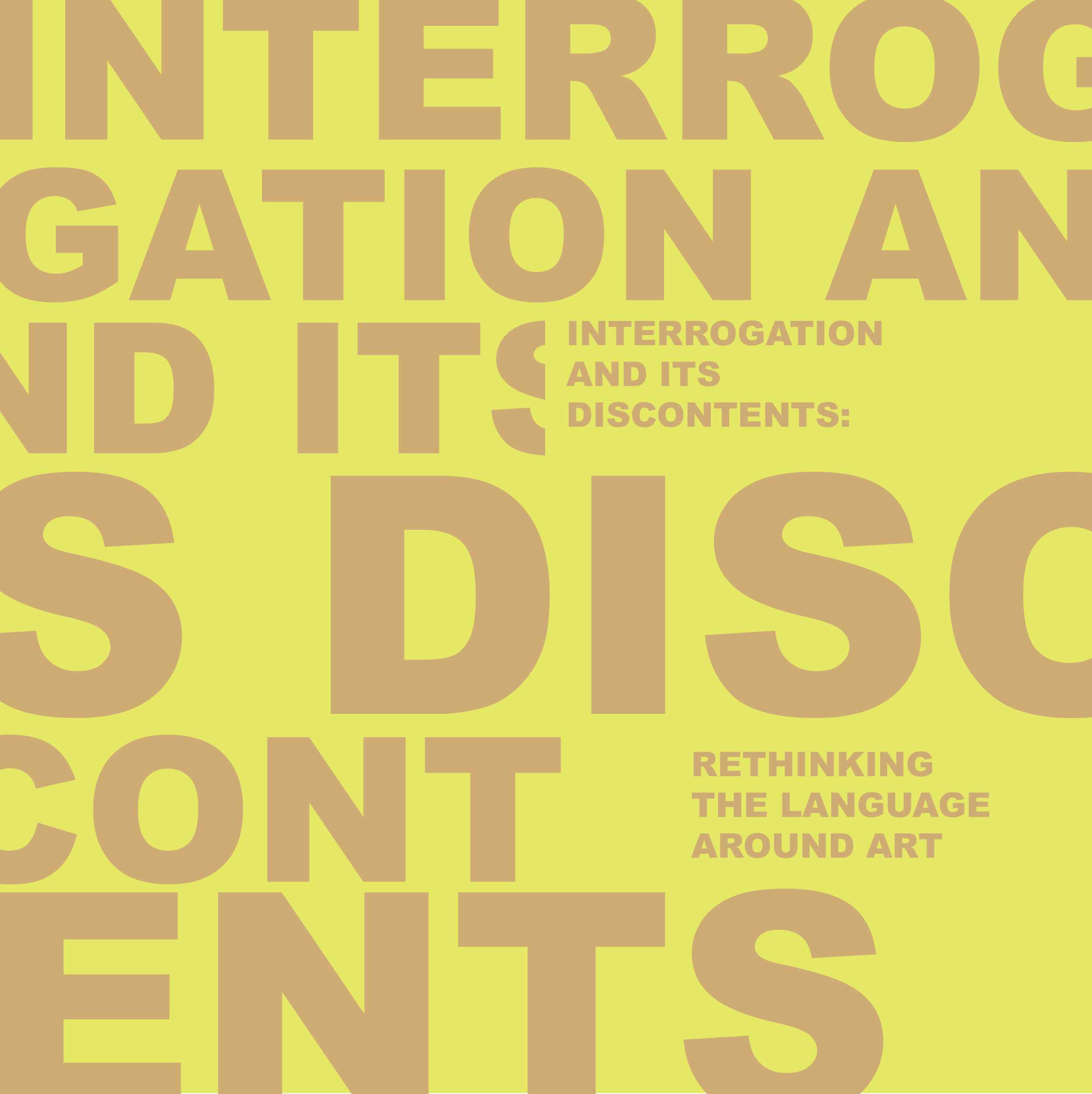 Large, jumbled beige text in all capital letters on an acid green background reads Interrogation and its Discontents. In smaller beige text interspersed withing the jumbled text, also in all capital letters, this phrase is repeated more legibly with the words Rethinking the Language Around Art beneath it.