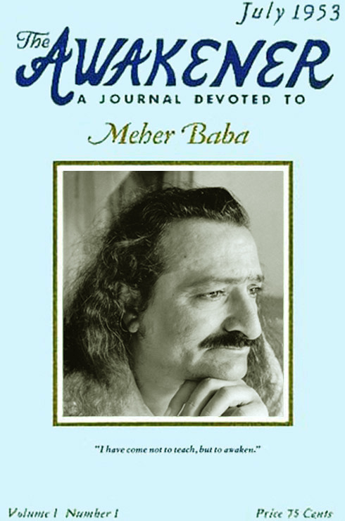 THE FIRST ISSUE of  The Awakener: A Journal Devoted to Meher Baba . The editor and founder was Phyllis (Filis) Frederick. The magazine was published by Warren C. Healy, and the initial editorial advisors were: Elizabeth C. Patterson, Margaret Craske, Will Backett, Kitty Davy, Malcolm Schloss, Darwin Shaw, Ivy O. Duce, Norina Matchabelli, Mildred Kyle. John Bass was in charge of circulation, and Fred Winterfeldt was the treasurer.