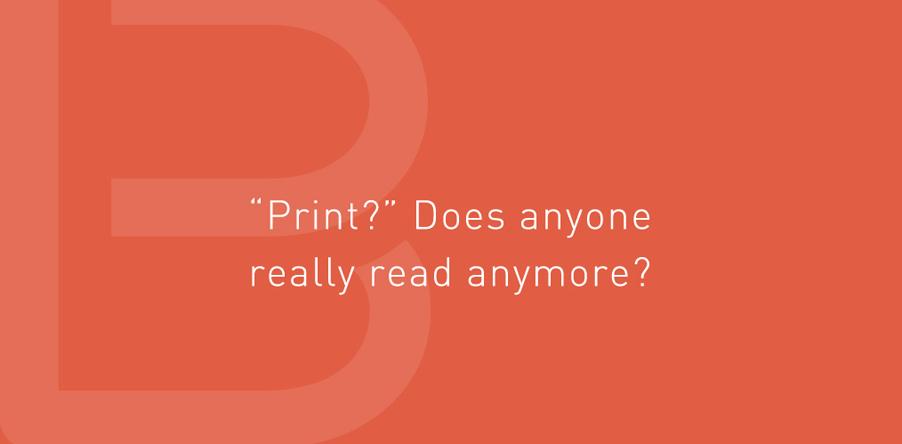 'Print?' Does anyone really read anymore?