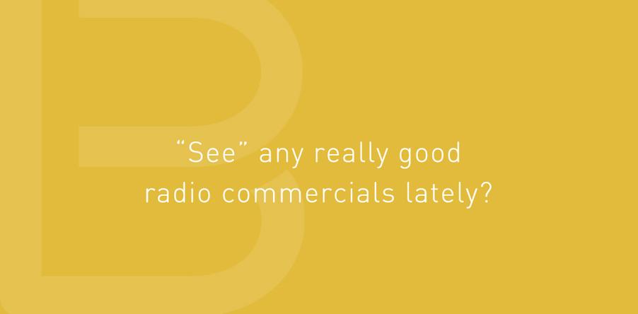 'See' any really good radio commercials lately?