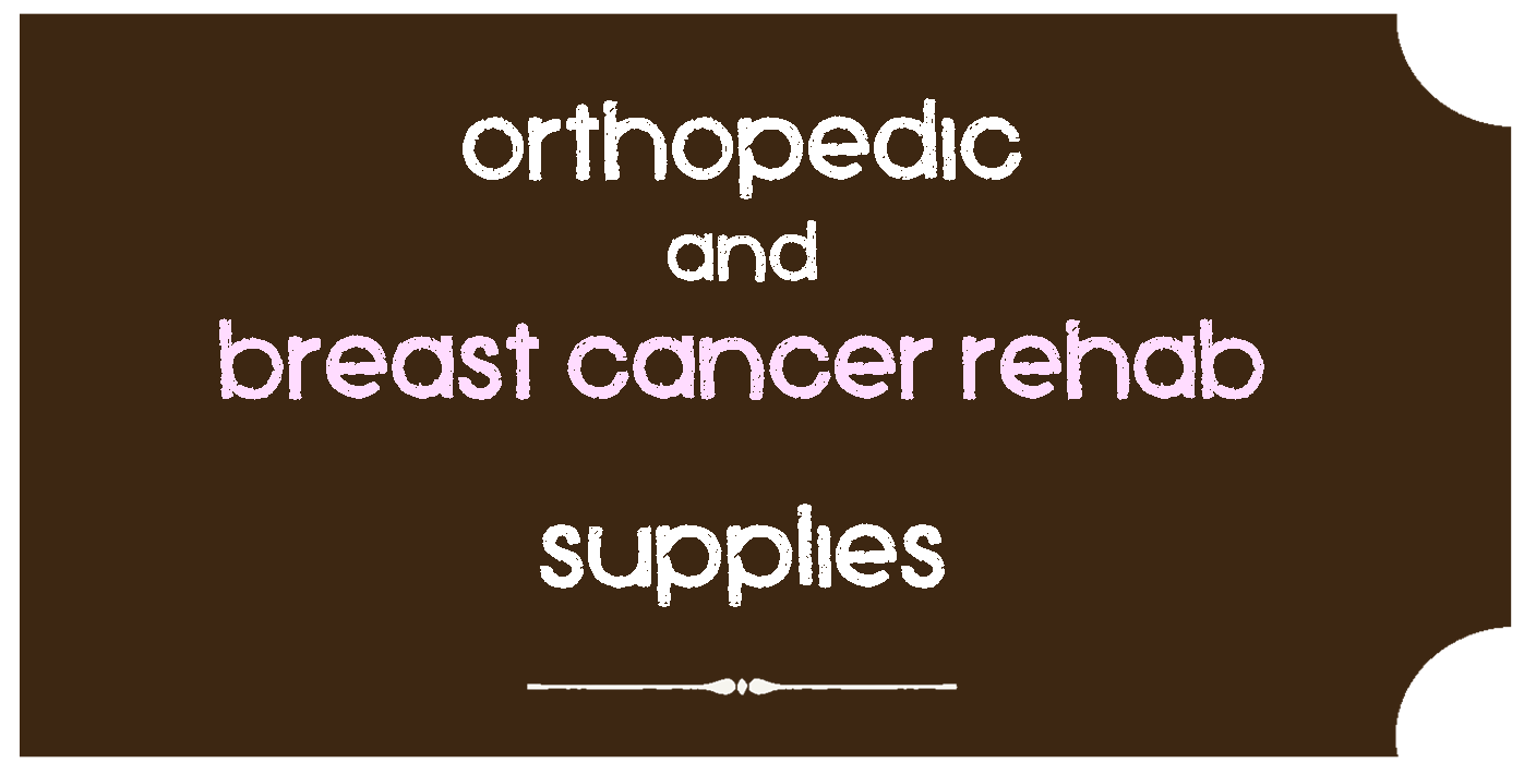orthopedic and breast cancer rehab supplies