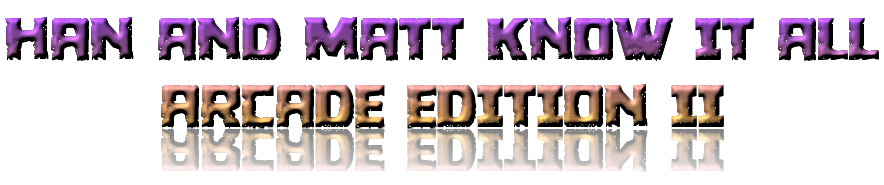 han-and-matt-know-it-all-arcade-edition-ii.png