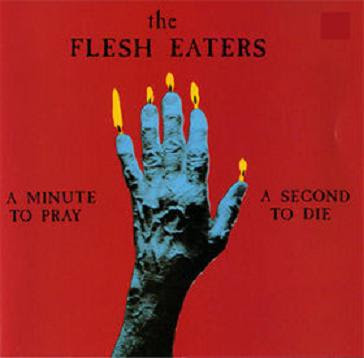 The Flesh Eaters – A Minute to Pray, A Second to Die     This record is the coolest thing, man.    It's an LA punk supergroup that doesn't suck.    Its got John Doe the singer of LA punk legends X on the Bass guitar.    Dave Alvin on guitar from LA rockabilly boys The Blasters.    Steve Berlin of Los Lobos and Blasters.    The list goes on and it was started pretty much concurrently with all those hip bands.    And its dope. It's their second record and they have the feel of the organism in them, the shifting guitar lines toy with the beat, the lyrics are akin to Richard Hell's blunt insight in the Voidoids crossed with Glenn Danzig's morbid horror movie gaze.    There is heavy, tasteful use of both the Saxophone and the Vibraphone.    This record is Grade A material from a scene that was already A++.    Highly recommended.