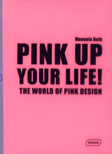 PINK UP YOUR LIFE! THE WORLD OF PINK DESIGN