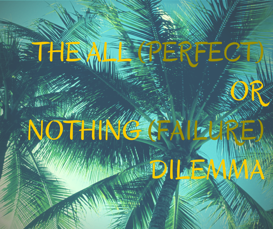 all or nothing perfect or failure