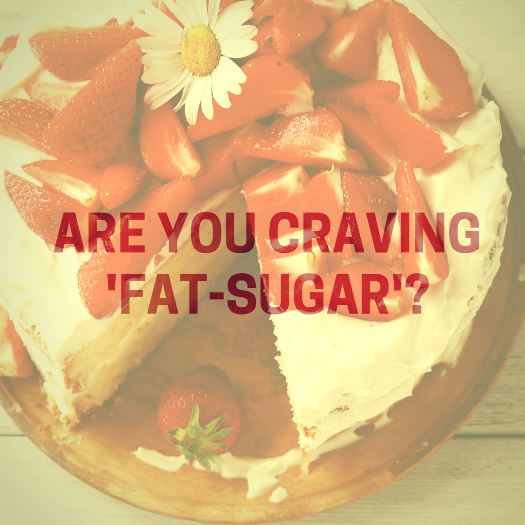 Are you craving Fat Sugar.