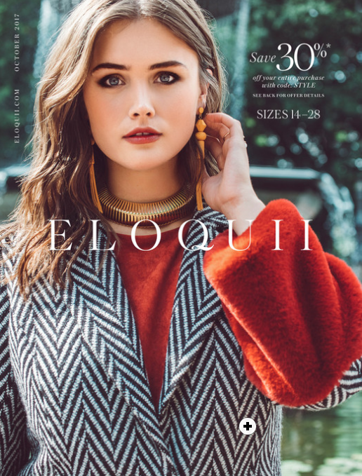 OCTOBER 2017 - SPREAD 1 https://view.publitas.com/eloquii/eloquii_catalog_oct/page/14-15SPREAD 2 https://view.publitas.com/eloquii/eloquii_catalog_oct/page/16-17SPREAD 3 https://view.publitas.com/eloquii/eloquii_catalog_oct/page/18-19SPREAD 4 https://view.publitas.com/eloquii/eloquii_catalog_oct/page/20-21SPREAD 5 https://view.publitas.com/eloquii/eloquii_catalog_oct/page/22-23