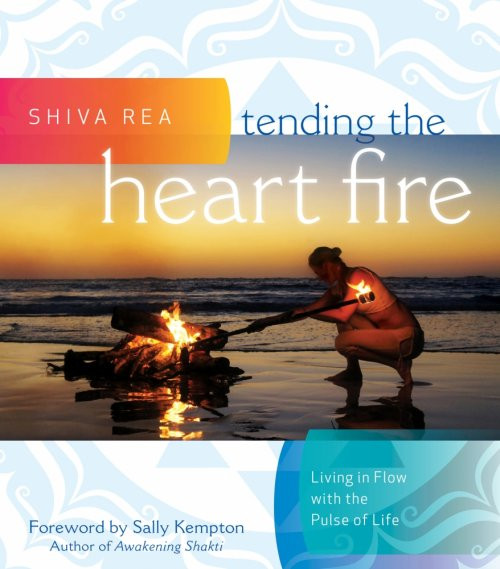Tending the Heart Fire / Shiva Rea