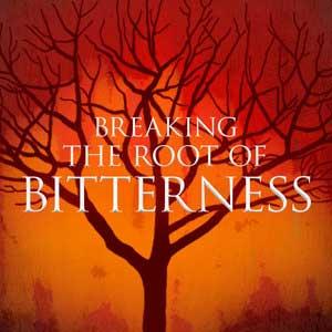 Breaking-the-Root-of-Bitterness-1200.jpg