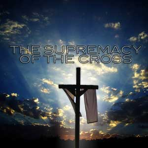 The Supremecy of the Cross - 1200.jpg