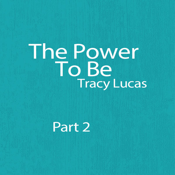Tracy-Lucas---The-Power-To-Be-Part-2-600x600.jpg