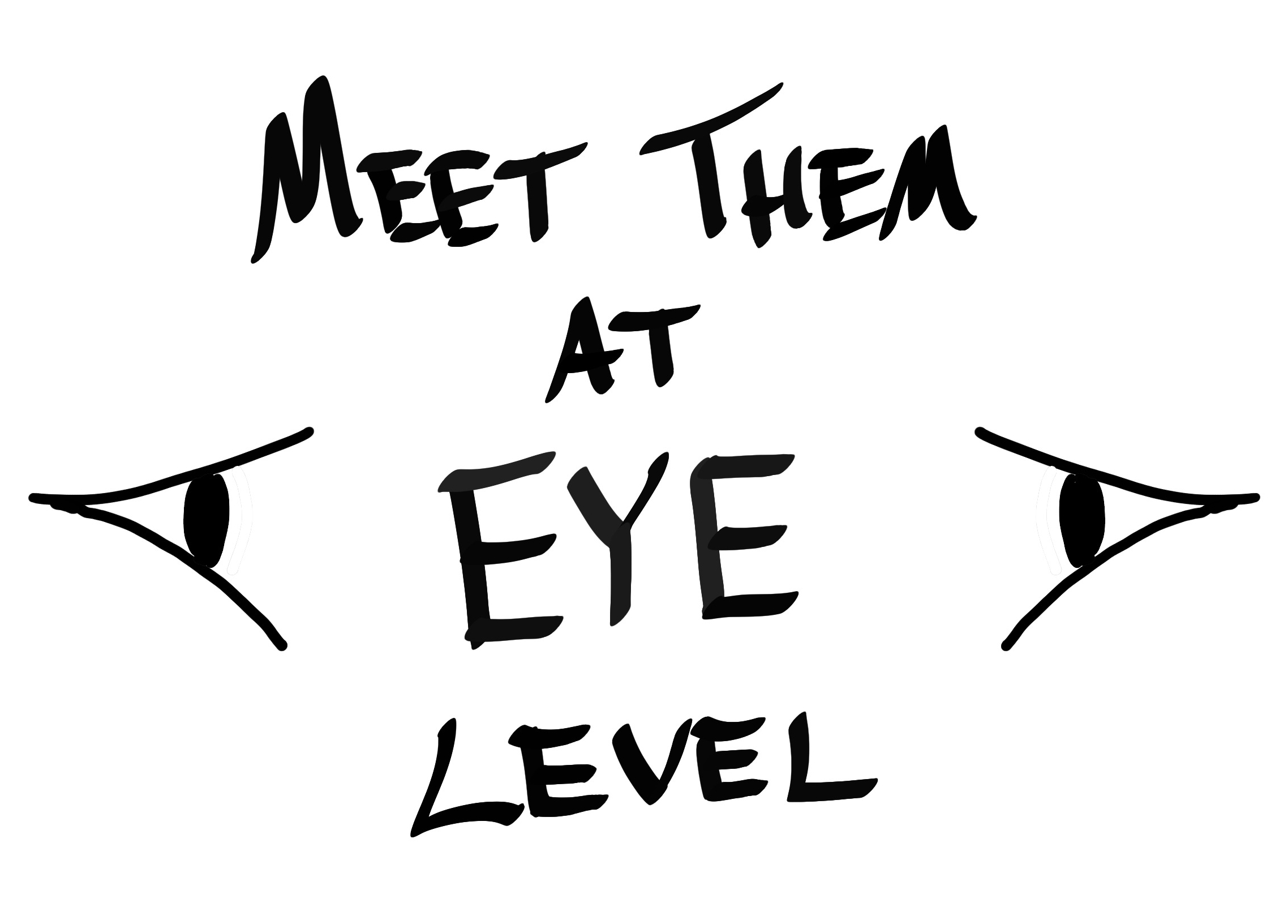 Meet them at eye level.jpg.jpg