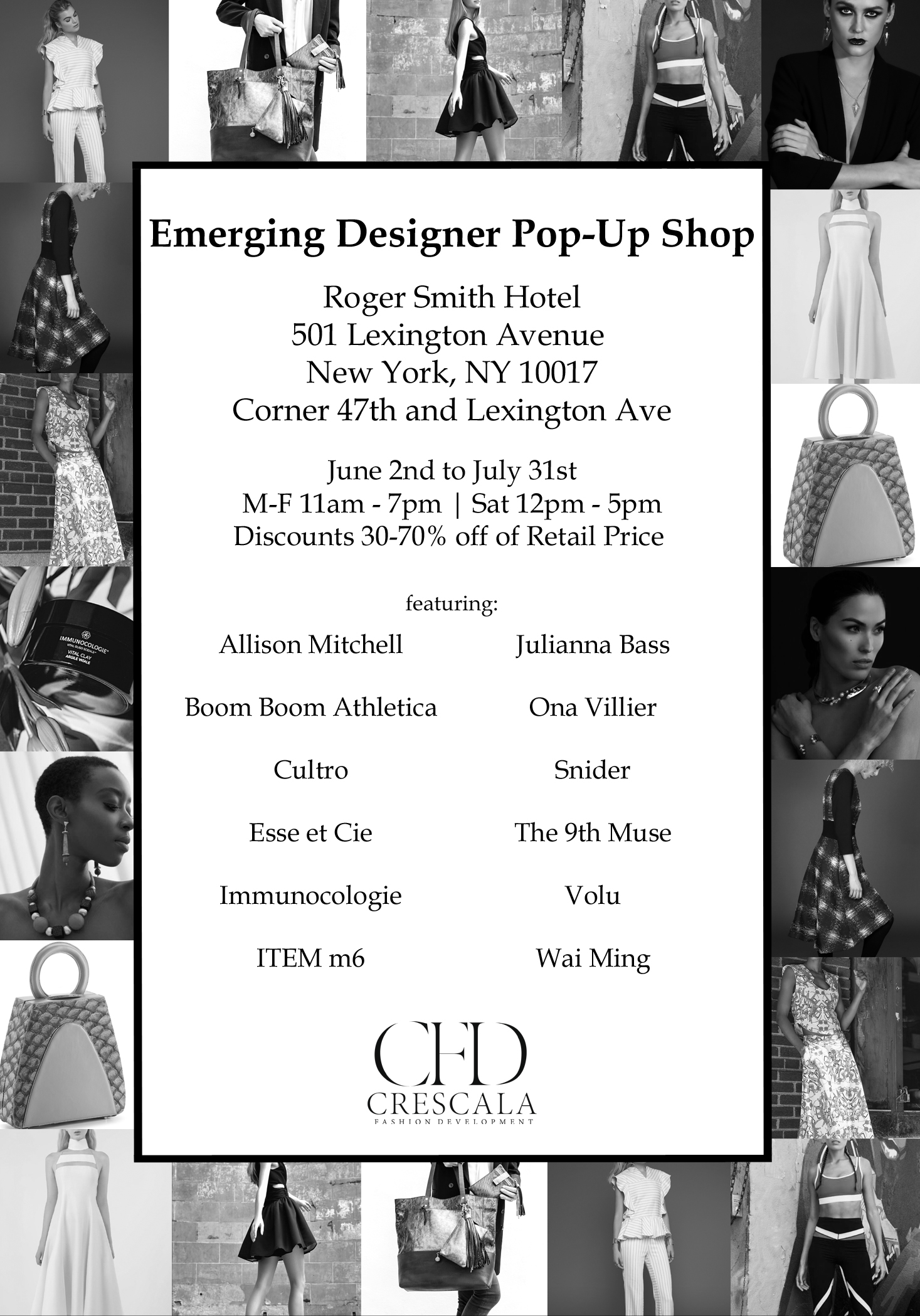 Summer 2017 will be the summer of emerging design!   We're very excited to announce that Crescala Fashion Development will be opening up a summer pop-up shop, featuring a handful of our incredible designers: Allison Mitchell, Boom Boom Athletica, Cultro, Esse et Cie, Immunocologie, ITEM m6, Julianna Bass, Ona Villier, Snider, The 9th Muse, Volu, and Wai Ming. Join us June through July, Monday through Saturday, and enjoy 30%-70% off ticketed retail price.   Call 646.912.9292 or email sales@crescala.com for questions.