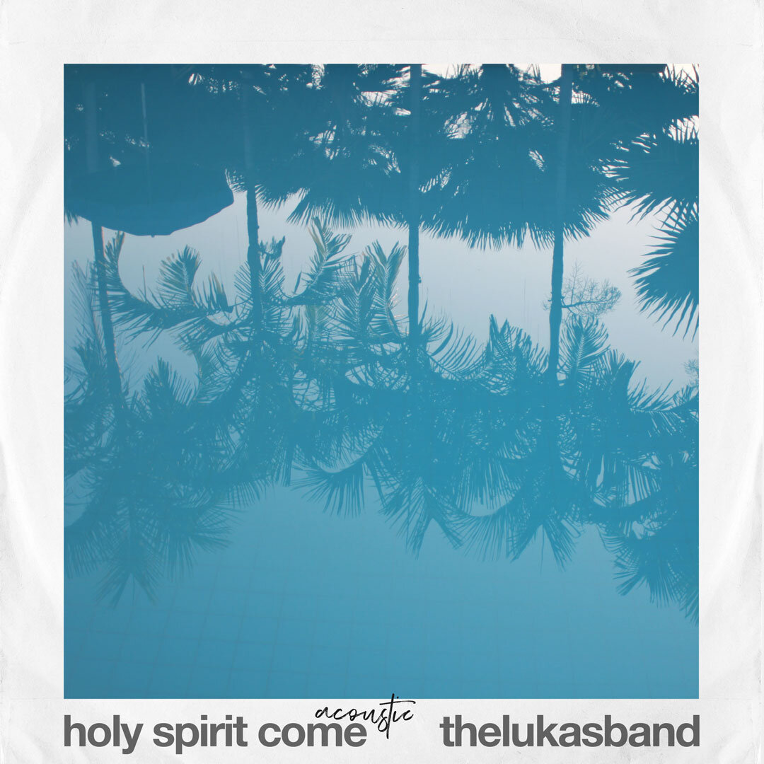 thelukasband-holy-spirit-come-cover-MAIN.jpg