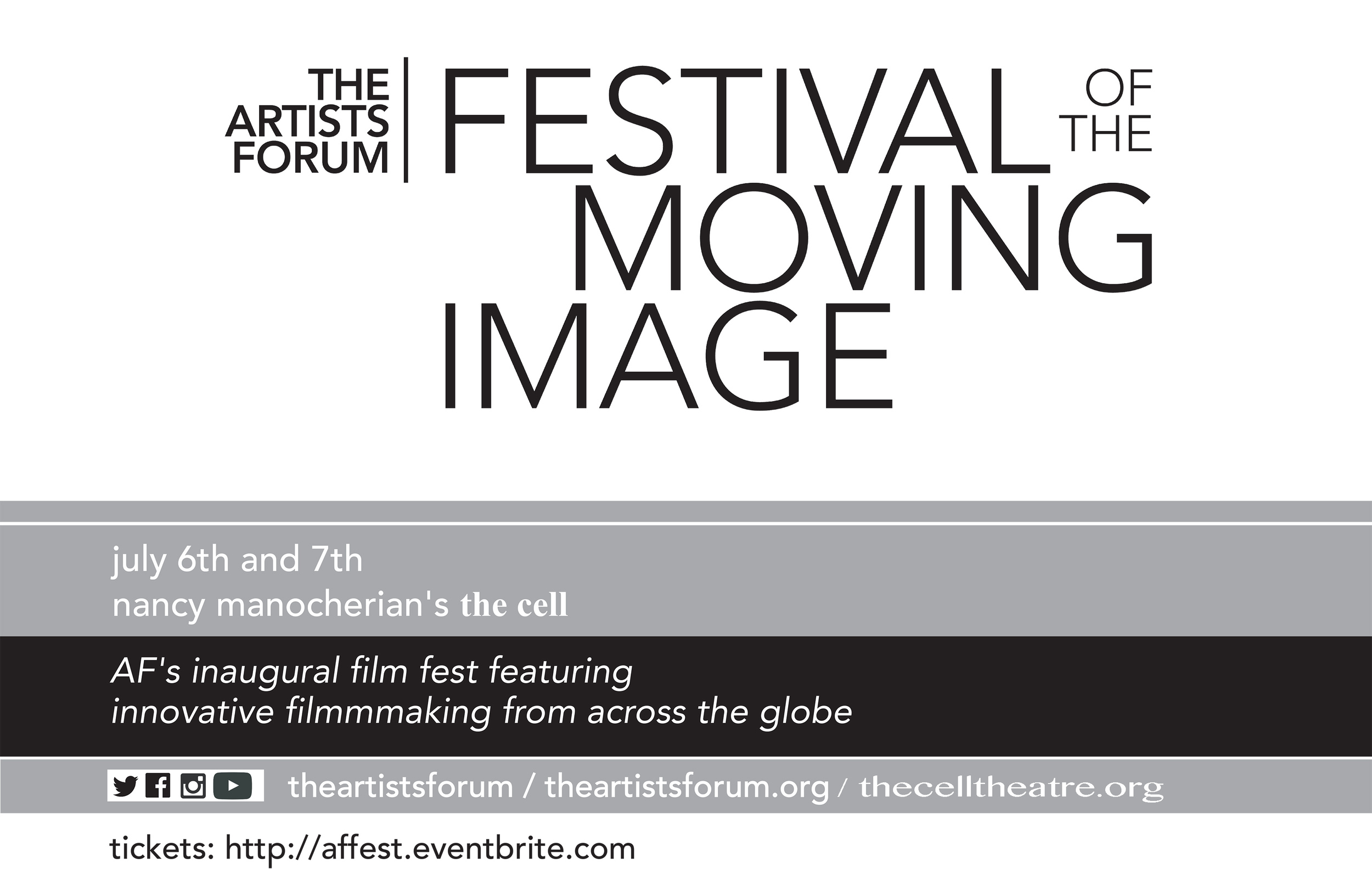 THE ARTISTS FORUM , a NY State 501(c)3 not-for-profit arts service organization specializing in media, events, and juried competitions for artists, is proud to announce the inaugural screenings for  THE ARTISTS FORUM FESTIVAL OF THE MOVING IMAGE (AF-FMI).   This years  AF-FMI features 23 international short film selections from multiple disciplines: narrative, experimental, documentary, animation, and music video works. Additional festival highlights include an opening night filmmakers' reception, an awards ceremony, and our closing night party.  This two day event will be held July 6th and 7th from 7PM to 10:30PM each nite at nancy manocherian's the cell.   For tickets and our list of films, please visit: http://affest.eventbrite.com   For more information on  THE ARTISTS FORUM , please visit our main website at: http://www.theartistsforum.org