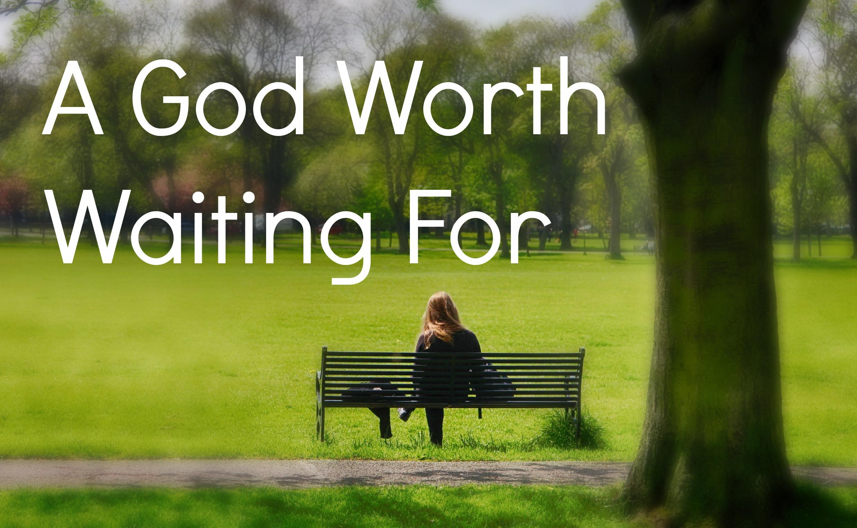 A God Worth Waiting For.jpg.jpg