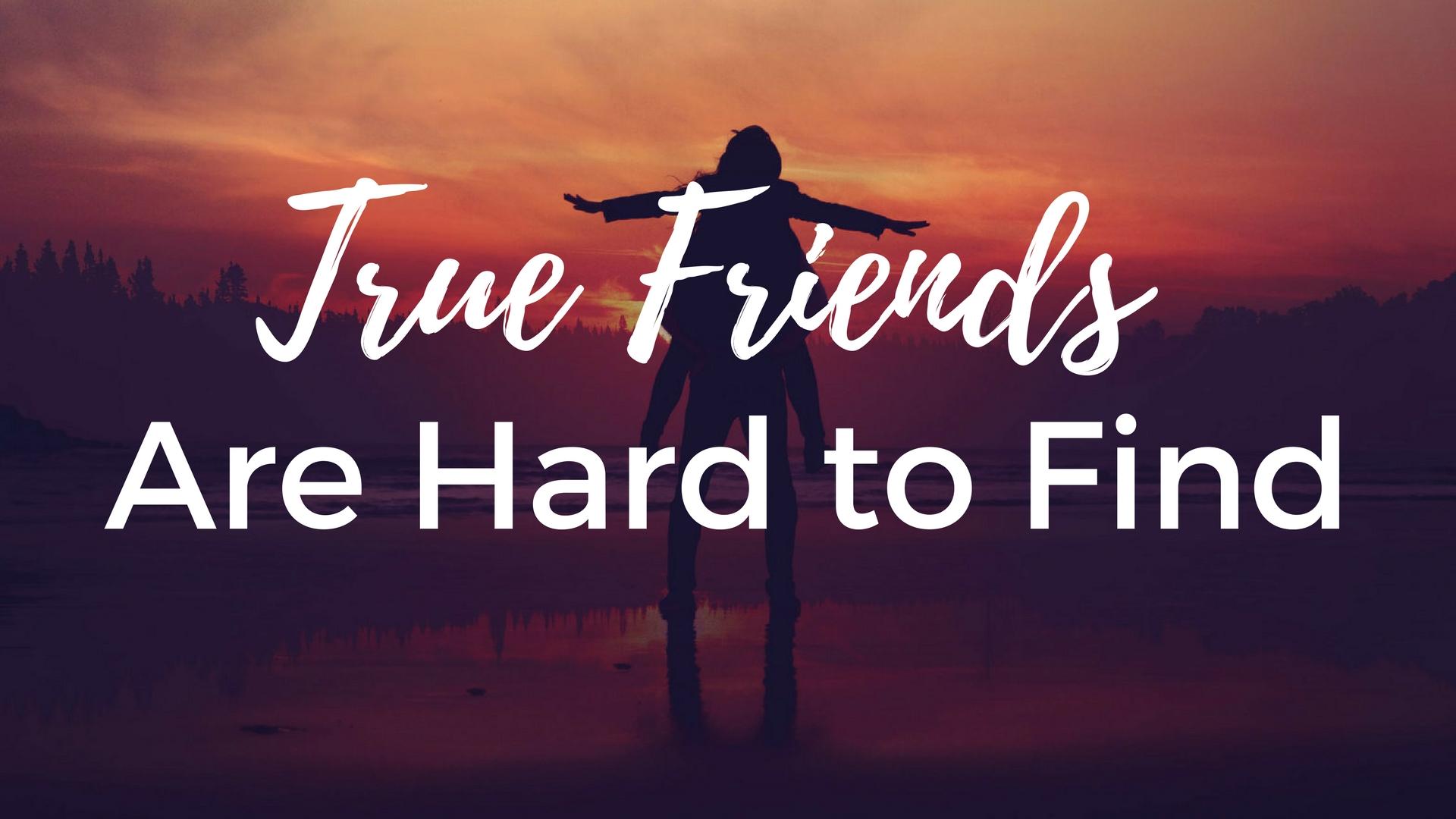 True Friends Are Hard to Find — Kelly Needham