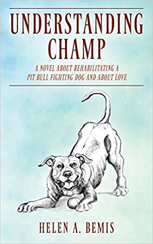 Understanding Champ: A Novel about Rehabilitating a Pit Bull Fighting Dog and about Love