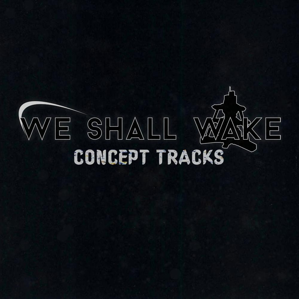 We Shall Wake: Concept Tracks