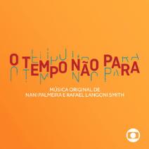 O Tempo Não Para (2018),  produtor musical (com Nani Palmeira): trilha original e acompanhamento.