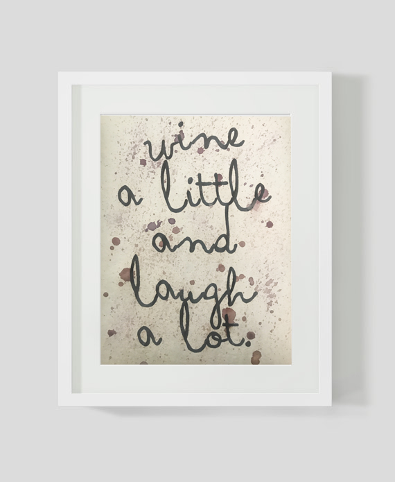 wine a little and laugh a lot