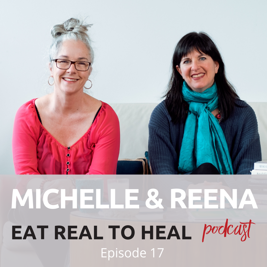 Ep. 17 Michelle and Reena Willow Eat Real to Heal Podcast.png