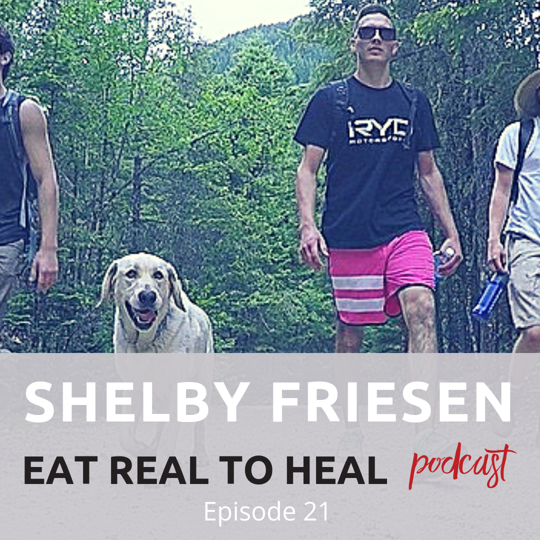 Ep. 21 Shelby Friesen Eat Real to Heal Podcast.png