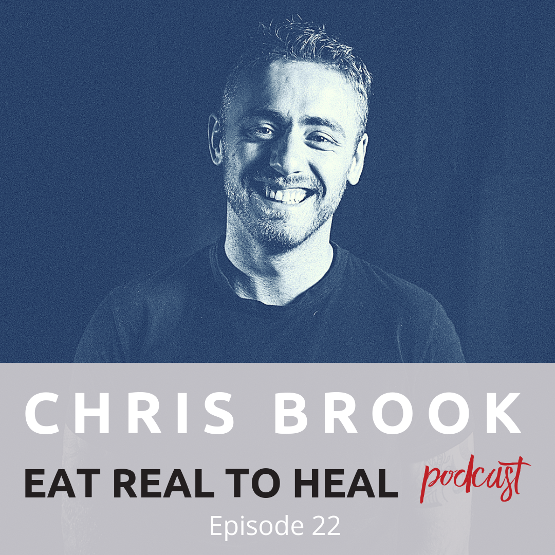 Ep. 22 Chris Brook 2nd Eat Real to Heal Podcast.png