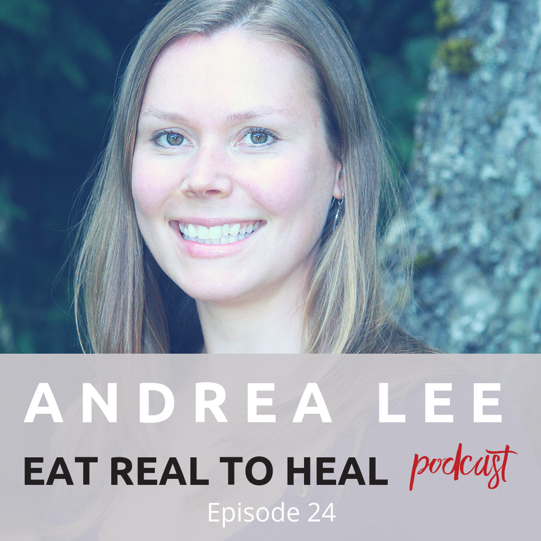 Ep. 24 Andrea Lee Eat Real to Heal Podcast.png