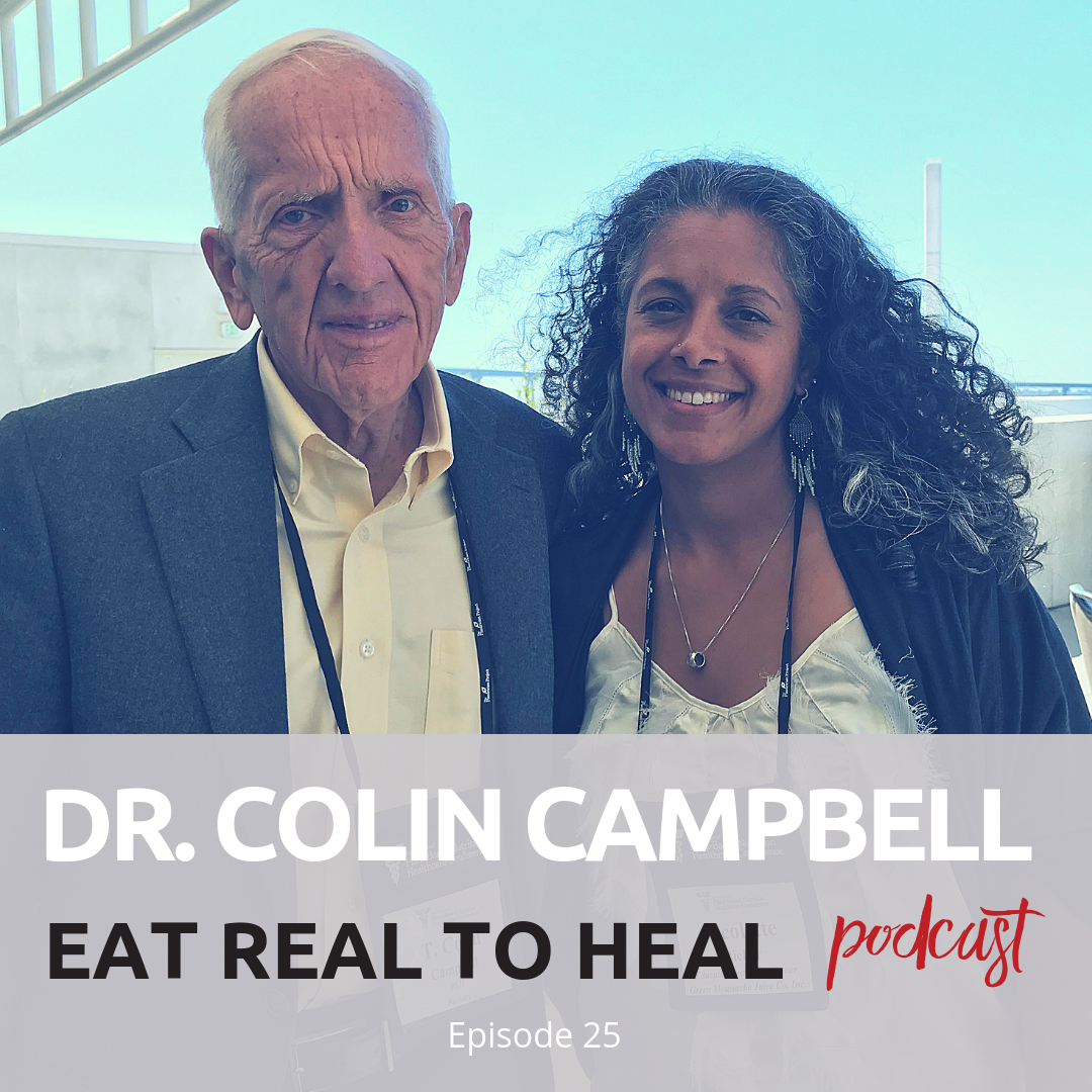 Ep. 25 T. Colin Campbell Eat Real to Heal Podcast.png