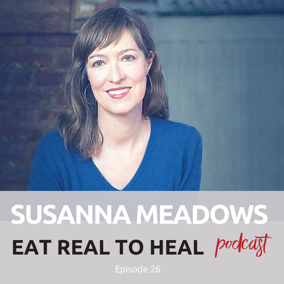 Ep. 26 Susannah Meadows Eat Real to Heal Podcast.png