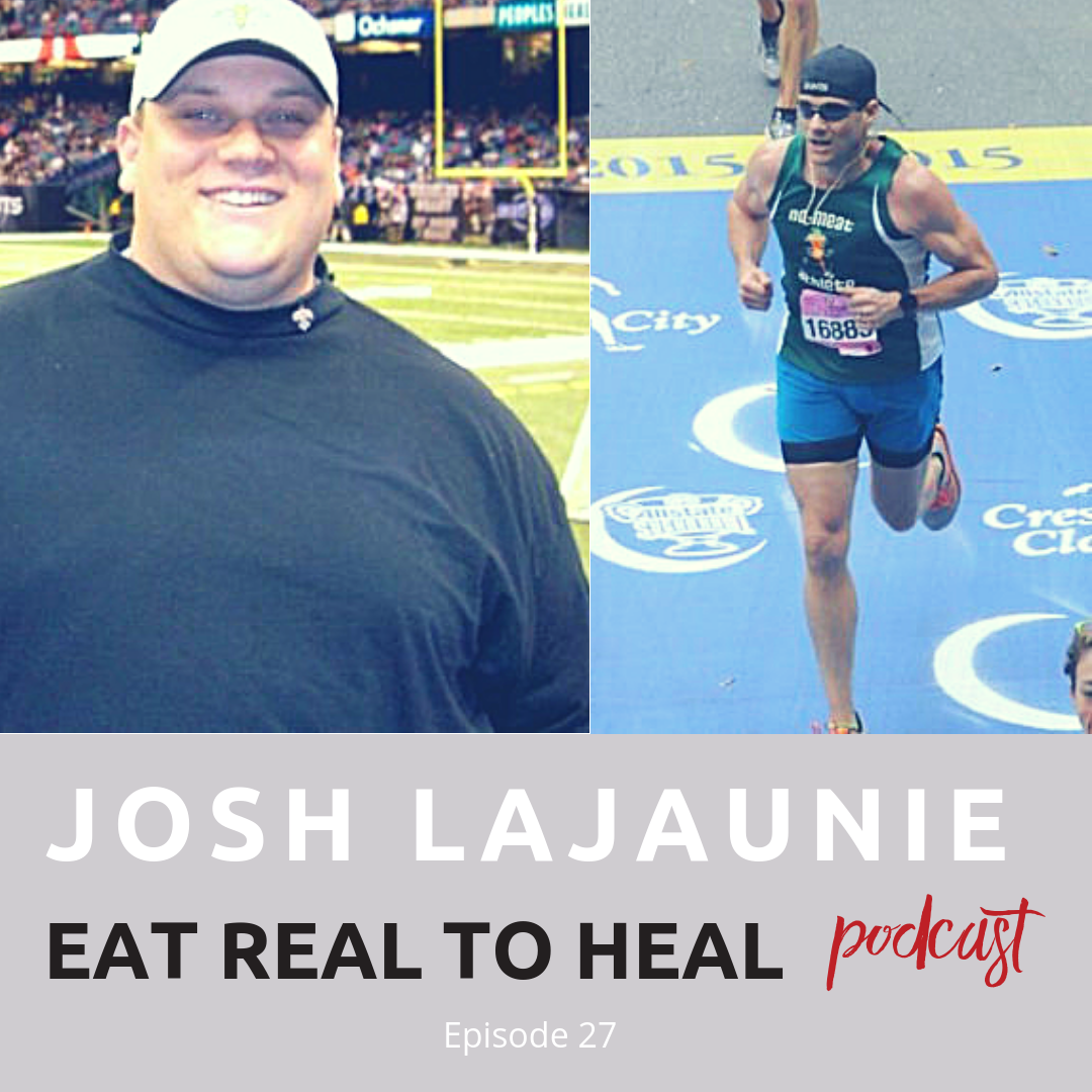 Ep. 27 Josh LaJaunie Eat Real to Heal Podcast.png