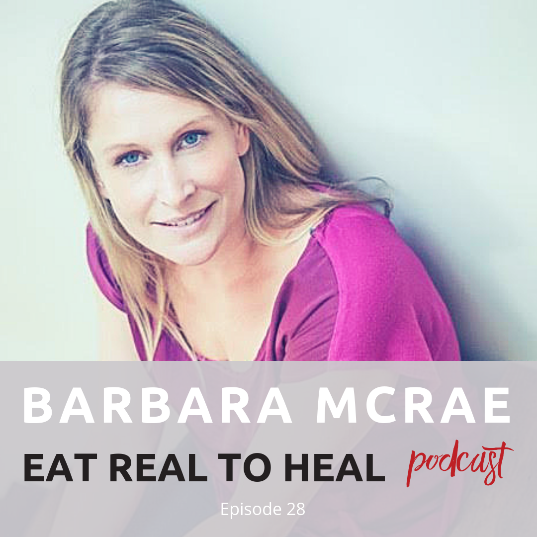 Ep. 28 Barbara McRae Eat Real to Heal Podcast.png