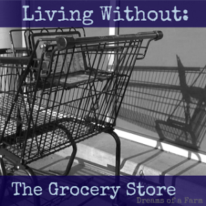 Living Without the Grocery Store by Dreams of a Farm