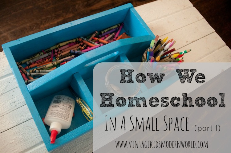 How to Homeschool In a Small Space by Vintage Kids Modern World