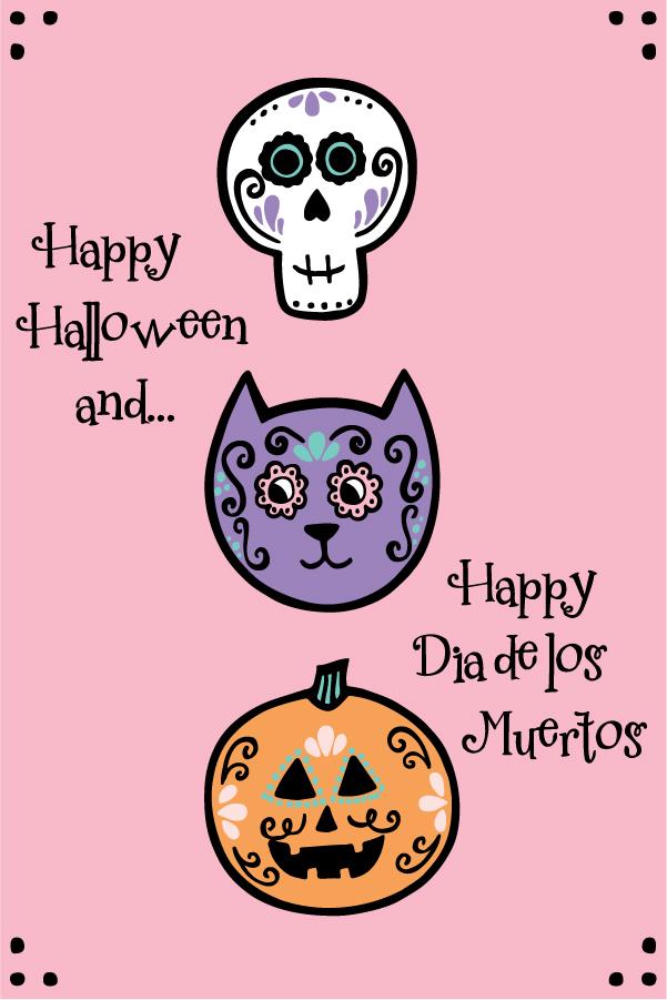 Happy Halloween and Dia de los Muertos 4x6 at 150dpi.jpg