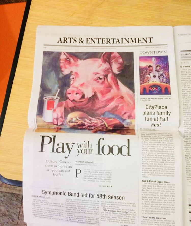 In the Press - Kristin was recruited to participate in a group show for the Cultural Council of Palm Beach, entitled 'Play With Your Food!'. Her previous work, 'The Meat and the Market' (click to view), peaked the attention of the show's curator who asked Kristin to create a new work that aligned with the upcoming show. With a deadline and venue in place, Pavlick created the work 'Hog's Heaven' (click to view) to investigate gluttony. If you look a little closer, you will see Kristin takes the term 'finger food' to new level.See full article in the Palm Beach Daily News here. See additional article in the Palm Beach Florida Weekly here.