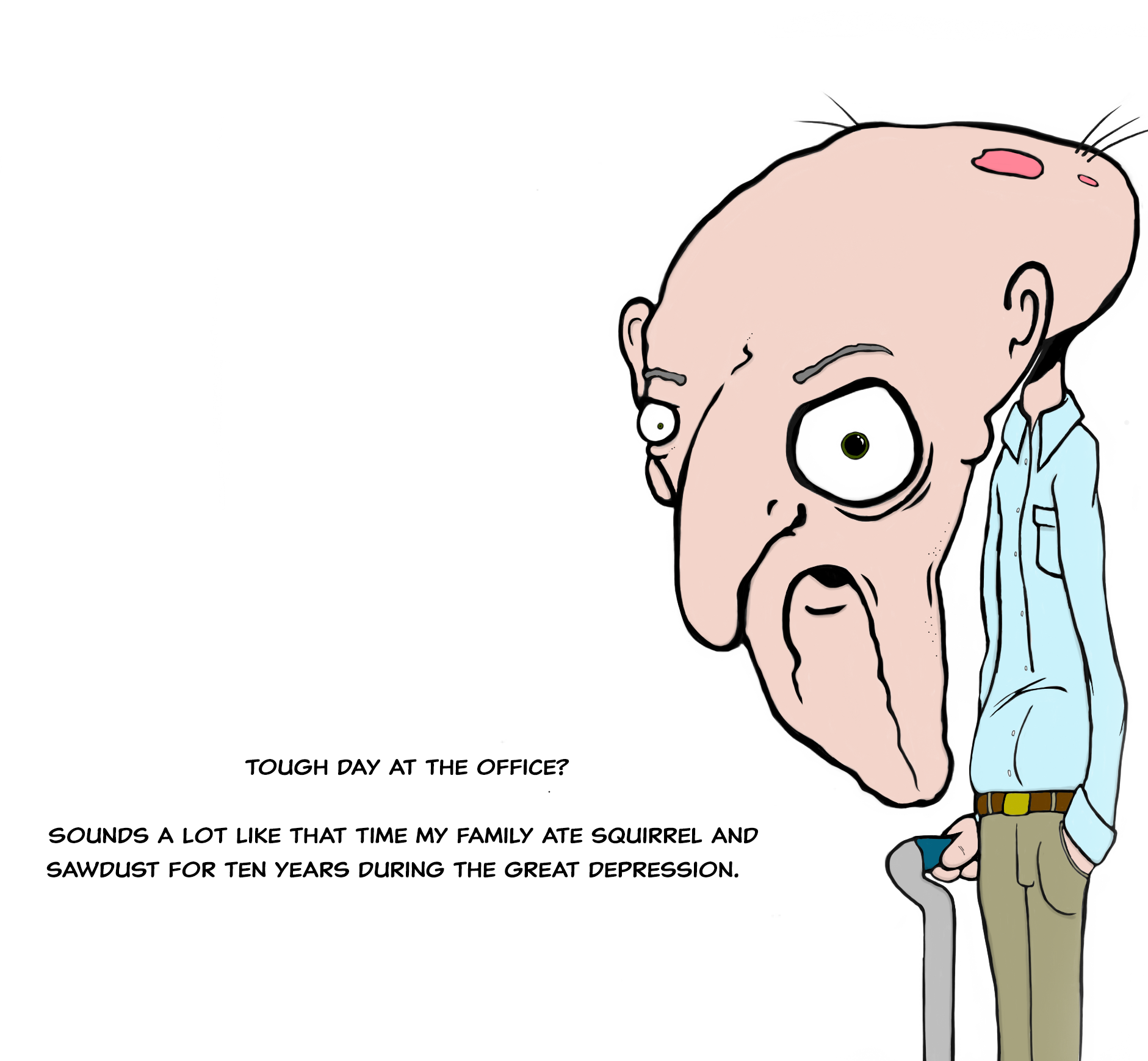 Ok, Grandpa... geez.