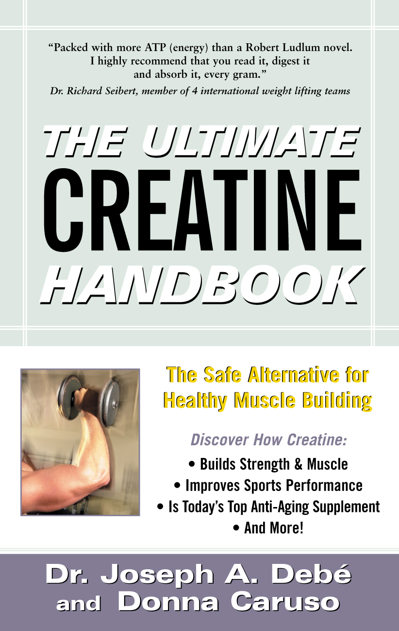 Dr. Debé is the author of THE ULTIMATE CREATINE HANDBOOK: The Safe Alternative for Healthy Muscle Building