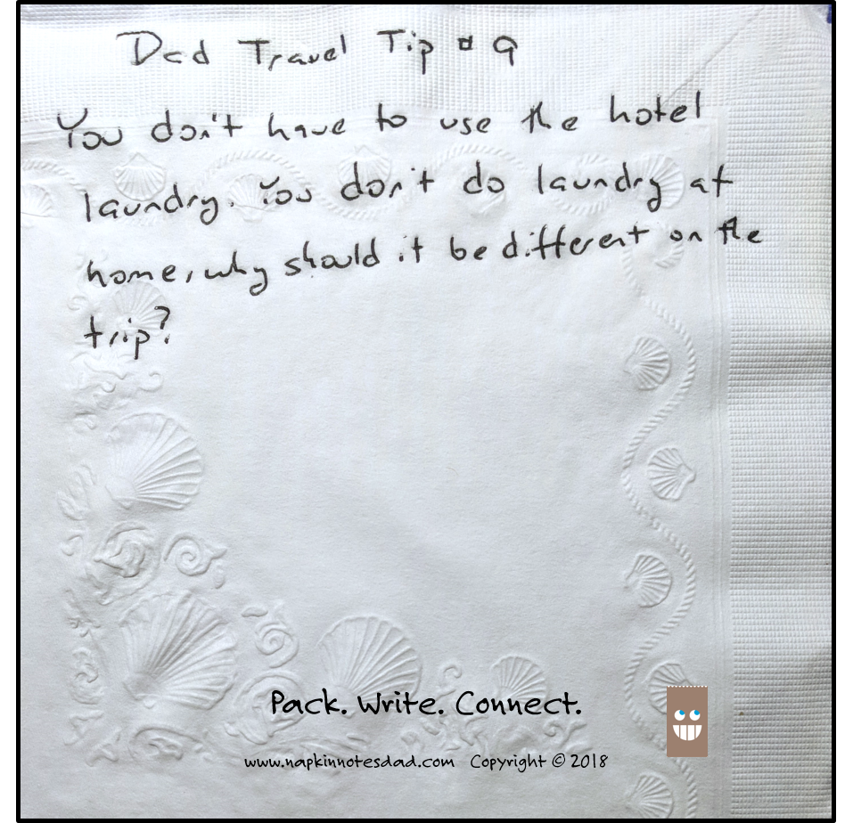 Dad Travel Tip #9  You don't have to use the hotel laundry. You don't do laundry at home, why should it be different on the trip?