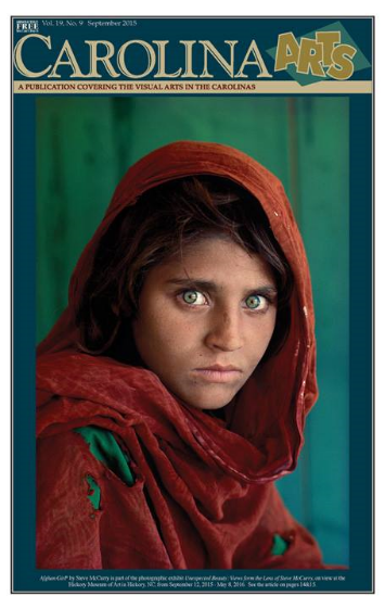 The Afghan Girl    , 1984 Nasir Bagh refugee camp near Peshawar, Pakistan    The Museum's exhibition  Unexpected Beauty: Views from the Lens of Steve McCurry  made the cover of the September 2015  Carolina Arts  magazine. Discover the particulars about the exhibit  here .