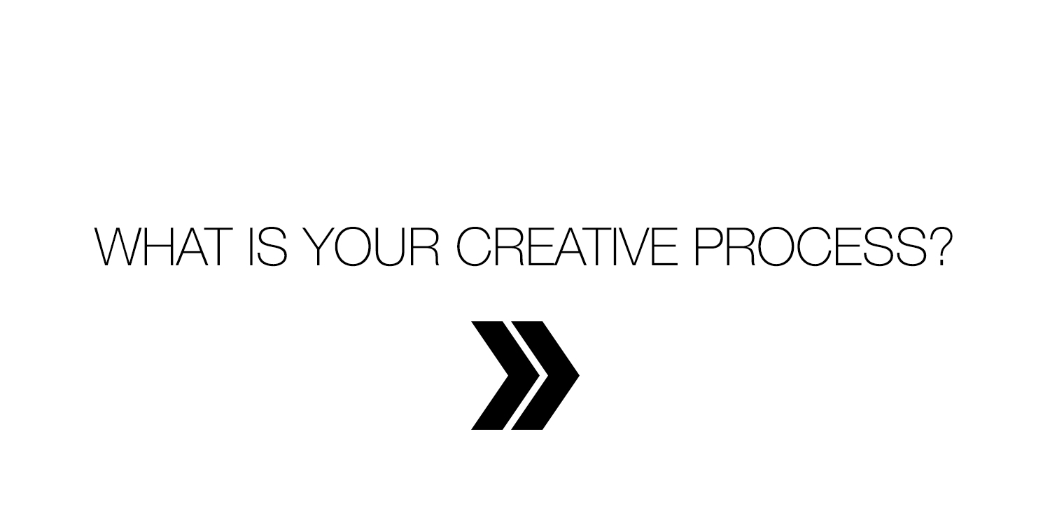 what is your creative process